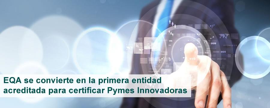 EQA se convierte en la primera entidad acreditada para certificar Pymes Innovadoras